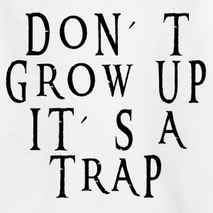 Growing up is a trap Shirts - Teenage T-shirt