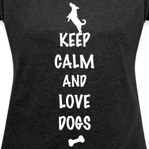 keep calm and love dogs T-Shirts - Frauen T-Shirt mit gerollten Ärmeln