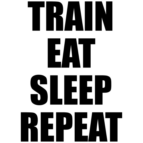 Train Eat Sleep Repeat, Gym, Fitness, Crossfit