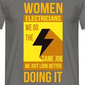 Women Electricians we do the same job, we just loo - Men's T-Shirt