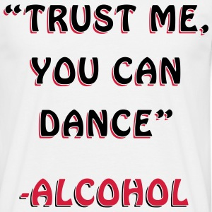 Trust Me You Can Dance Design T-Shirts - Men's T-Shirt