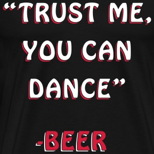 Trust Me You Can Dance Design T-Shirts - Men's Premium T-Shirt