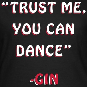 Trust Me You Can Dance Design T-Shirts - Women's T-Shirt