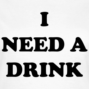 I need a drink T-shirts - Dame-T-shirt
