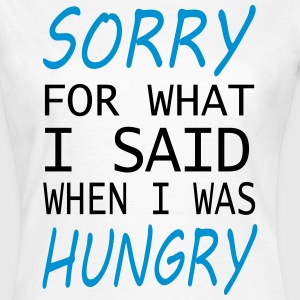 Sorry for what I said when I was Hungry Funny T-Shirts - Women's T-Shirt