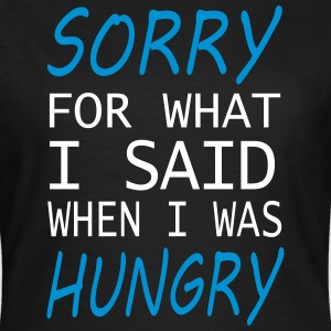 Sorry for what I said when I was Hungry Funny - Women's T-Shirt