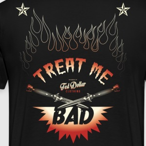 Treat me Bad - T-shirt Premium Homme