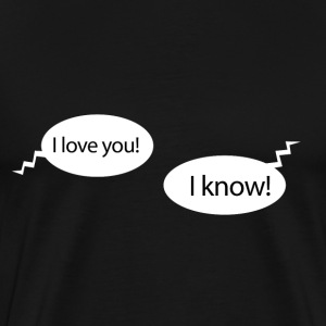 I love you - I know - Premium T-skjorte for menn