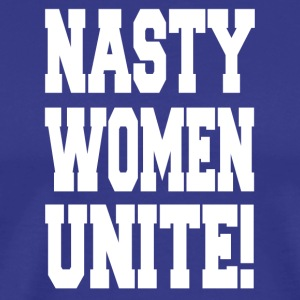 Nasty Women Unite! Anti Trump Women Stand Up! - Men's Premium T-Shirt