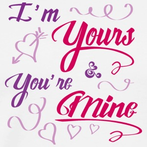 I'm yours & you're mine - Men's Premium T-Shirt