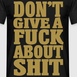 Dont give a Fuck about Shit T-Shirts - Männer T-Shirt