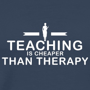Teaching is cheaper than therapy - Männer Premium T-Shirt