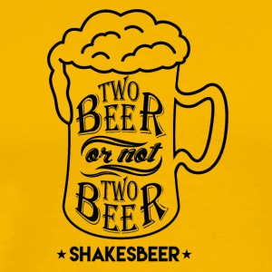 Two beer or not two beer - Shakesbeer - Männer Premium T-Shirt