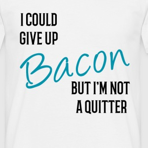 I could Give Up Bacon but I'm not a Quiter T-Shirt - Men's T-Shirt