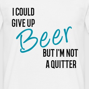 I could Give Up Beer but I'm not a Quitter T-Shirts - Men's T-Shirt