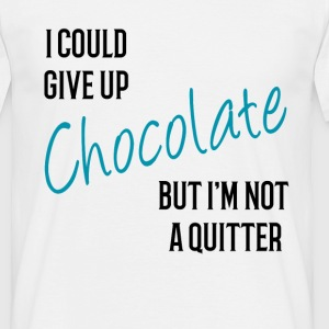 I could Give Up Chocolate but I'm not a Quitter T- - Men's T-Shirt