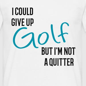 I could Give Up Golf but I'm not a Quiter T-Shirts - Men's T-Shirt