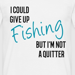 I could Give Up Fishing but I'm not a Quitter T-Shirts - Men's T-Shirt