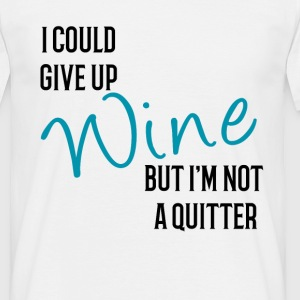I could Give Up Wine but I'm not Quitter T-Shirts - Men's T-Shirt