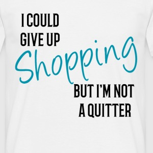 I could Give Up Shopping but I'm not a Quitter T-Shirts - Men's T-Shirt