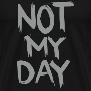 not MY day T-Shirts - Männer Premium T-Shirt