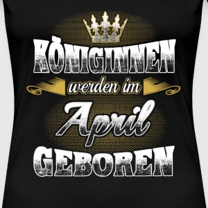 Königin geboren April Shirt Damen - Frauen Premium T-Shirt