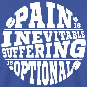 Pain is Inevitable Suffering is Optional (Hockey) Hoodies & Sweatshirts - Men's Sweatshirt