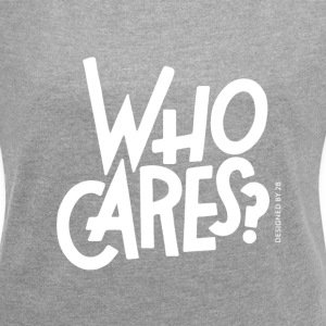 Who_Cares_1_Grey_F - Frauen T-Shirt mit gerollten Ärmeln