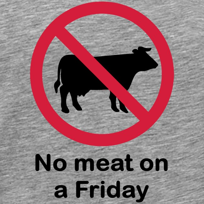 NO MEAT ON A FRIDAY
