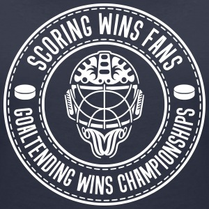Scoring Wins Fans Goaltending Wins Championships T-Shirts - Women's V-Neck T-Shirt