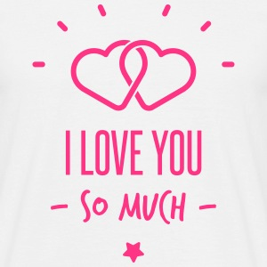 i love you so much - Men's T-Shirt