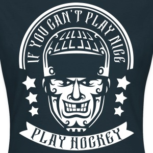 If You Can't Play Nice, Play Hockey T-Shirts - Women's T-Shirt