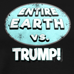 ENTIRE EARTH AGAINST TRUMP - Men's Premium T-Shirt