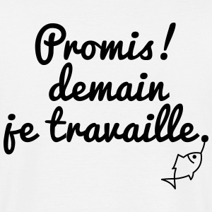 Promis ! demain je travaille. Tee shirts - T-shirt Homme