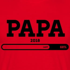 Papa 2018 please wait loading T-Shirts - Männer T-Shirt
