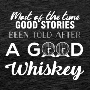 Whiskey - Most of the times good stories... - Männer Premium T-Shirt