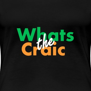Whats the Craic - Women's Premium T-Shirt