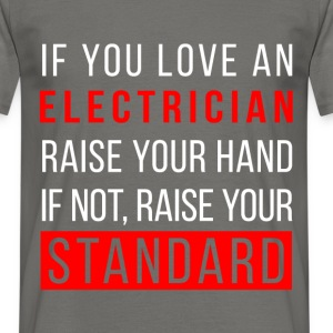 If you love an electrician raise your hand if not, - Men's T-Shirt