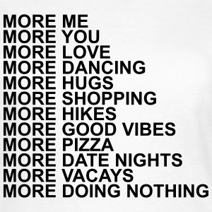 More me more you more love more dancing more hugs  T-skjorter - T-skjorte for kvinner
