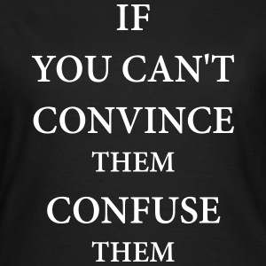 If you can't convince them confuse them T-Shirts - Women's T-Shirt