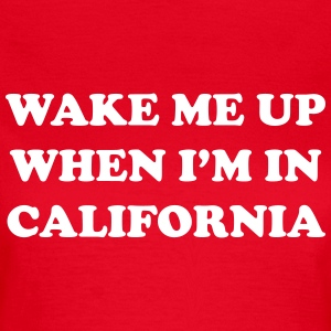 Wake me up when i'm in California T-Shirts - Women's T-Shirt