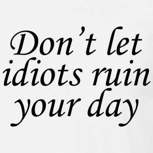Don't let idiots ruin your day Tee shirts - T-shirt Homme