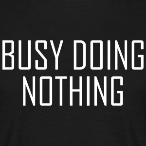 Busy doing nothing T-Shirts - Men's T-Shirt