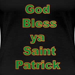 God Bless ya Saint Patrick - Women's Premium T-Shirt