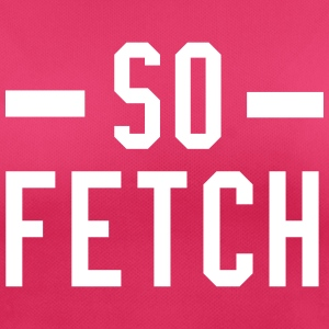 So Fetch T-Shirts - Women's Breathable T-Shirt