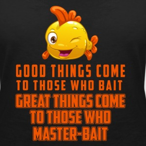 Good things come to those who take the bait T-Shirts - Women's V-Neck T-Shirt