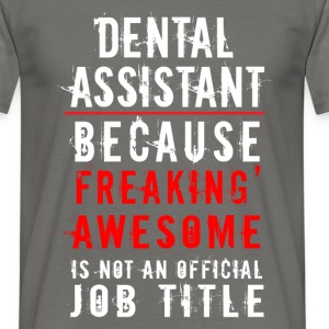 Dental Assistant - Because freaking awesome is not - Men's T-Shirt