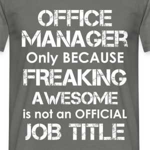 Office manager - Only because freaking awesome is  - Men's T-Shirt