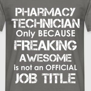 Pharmacy technician - Only because freaking awesom - Men's T-Shirt