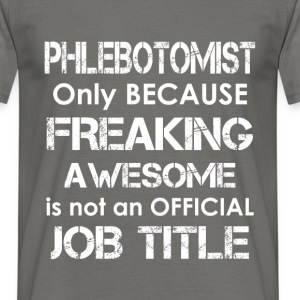Phlebotomist - Only because freaking awesome is no - Men's T-Shirt